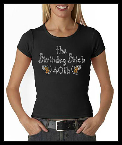 "THE BIRTHDAY BITCH ""40TH"" RHINESTONE SHIRT"