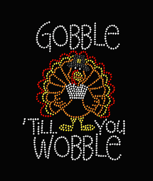 GOBBLE TIL YOU WOBBLE THANKSGIVING RHINESTONE TRANSFER OR DIGITAL DOWNLOAD