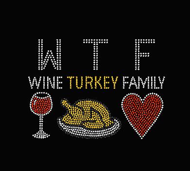 WTF - WINE TURKEY FAMILY RHINESTONE TRANSFER OR DIGITAL DOWNLOAD